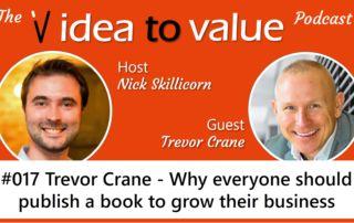 idea to value podcast 017 Trevor Crane - Why everyone should publish a book to grow their business