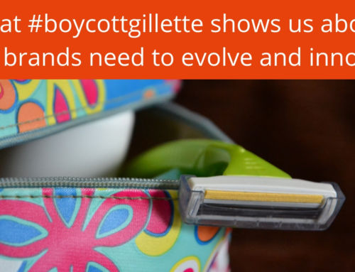 What can #boycottgillette teach us about how brands need to evolve and innovate?