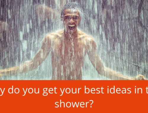 Why do you get your best ideas in the shower?
