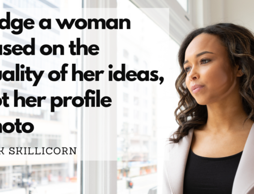 Judge a woman based on her ideas, not her profile photo
