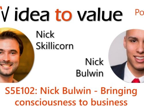 Podcast S5E102: Nick Bulwin – Bringing consciousness to business