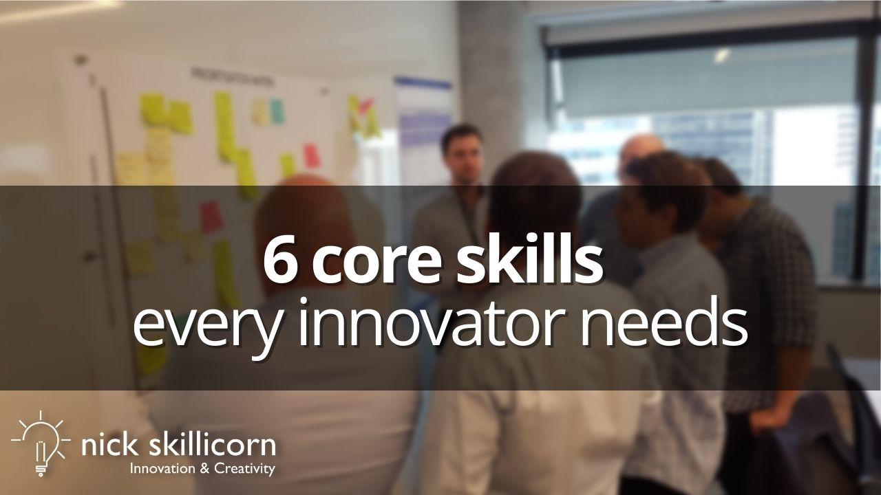 6 core skills every innovator needs
